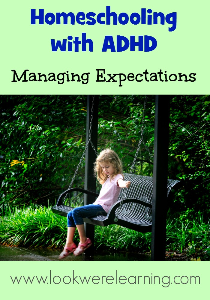 Homeschooling with ADHD: Managing Expectations - Look! We're Learning!