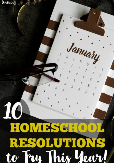 10 New School Year Resolutions for Homeschoolers