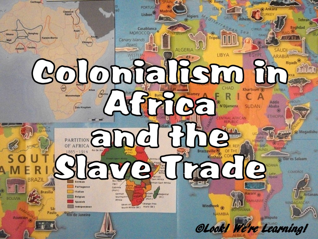 Colonialism in Africa and the Slave Trade: Look! We're Learning!