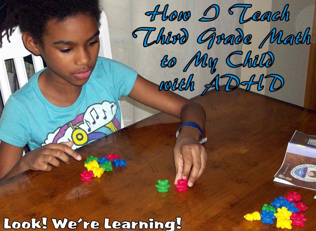 How I Teach Third Grade Math to My Child with ADHD: Look! We're Learning!