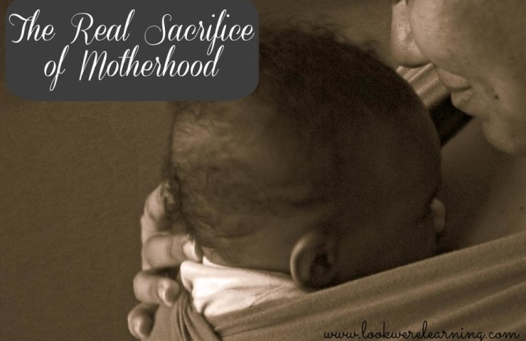 The Real Sacrifice of Motherhood