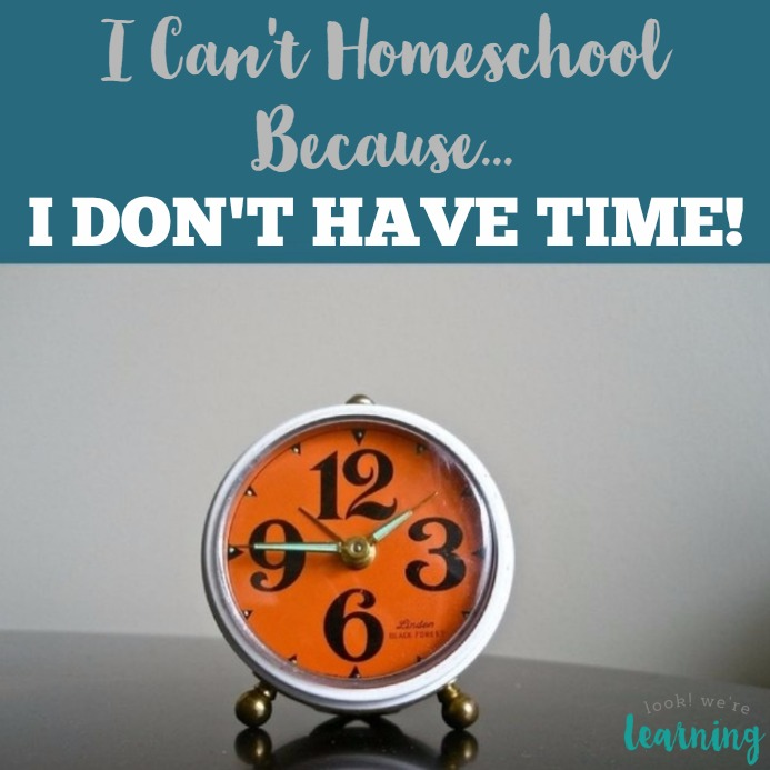 I Can't Homeschool Because I Don't Have Time