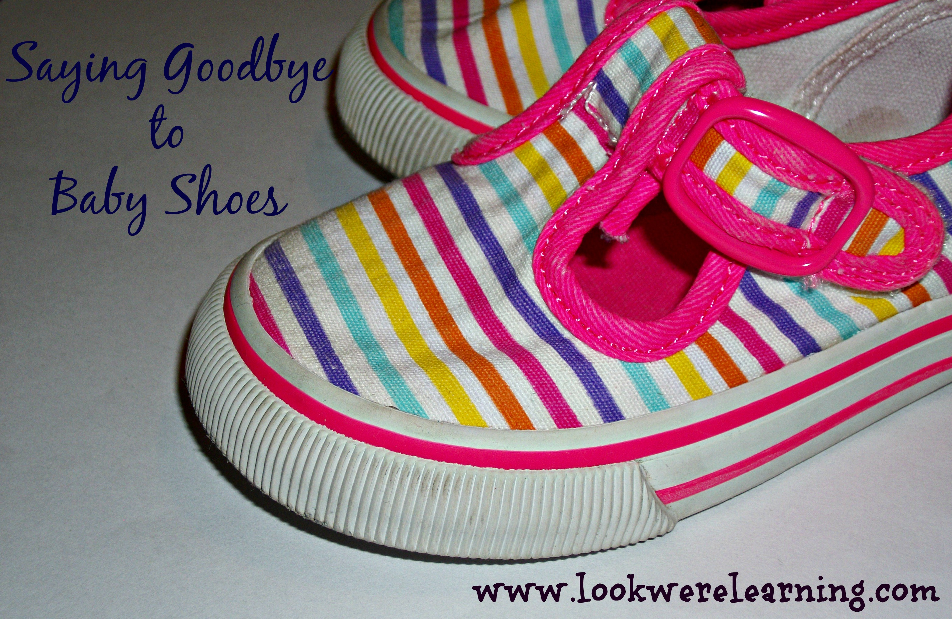 Saying Goodbye to Baby Shoes - Look! We're Learning!