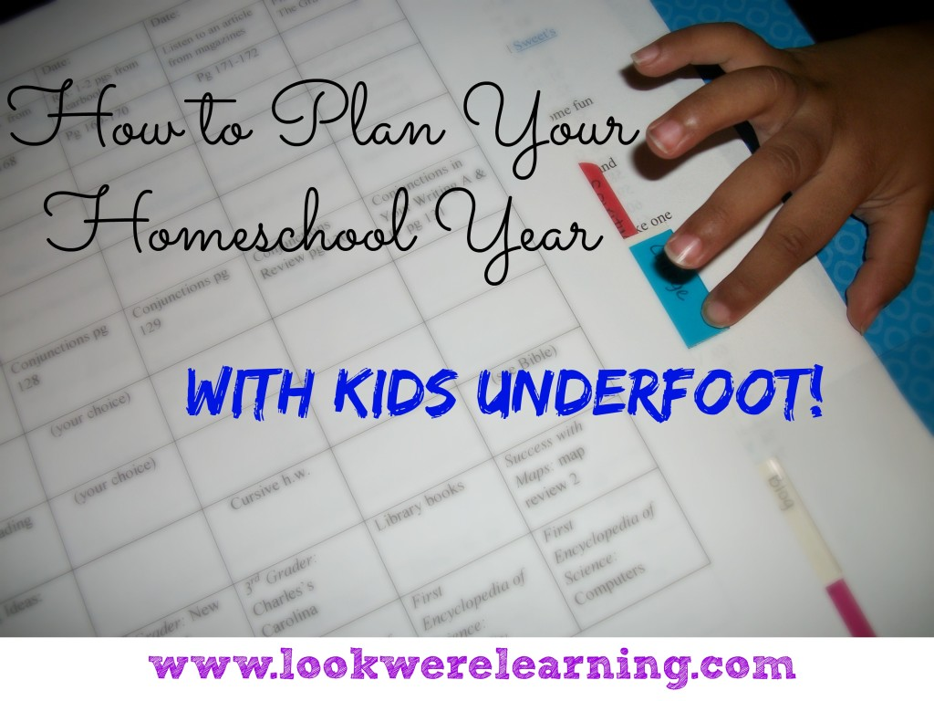 How to Plan Your Homeschool Year with Kids Underfoot - Look! We're Learning!
