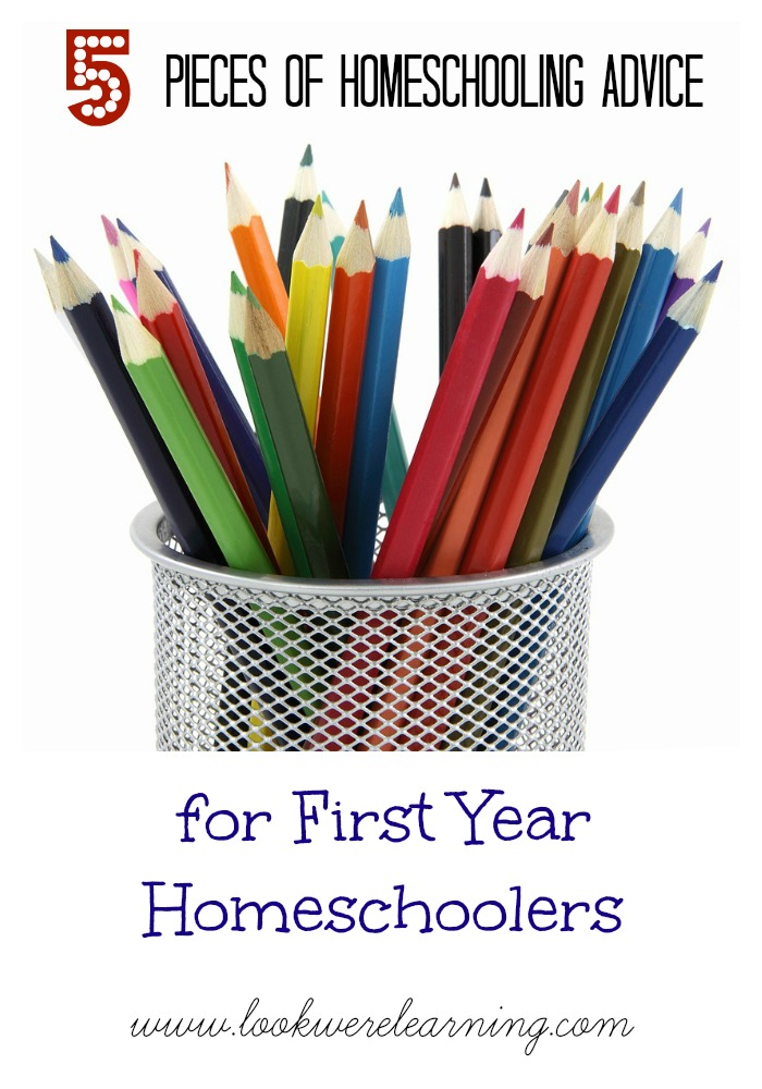 5 Pieces of Homeschooling Advice for the First Year - Look! We're Learning!