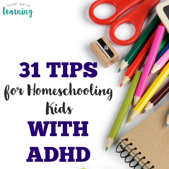 31 Tips for Homeschooling Kids with ADHD - Look! We're Learning!