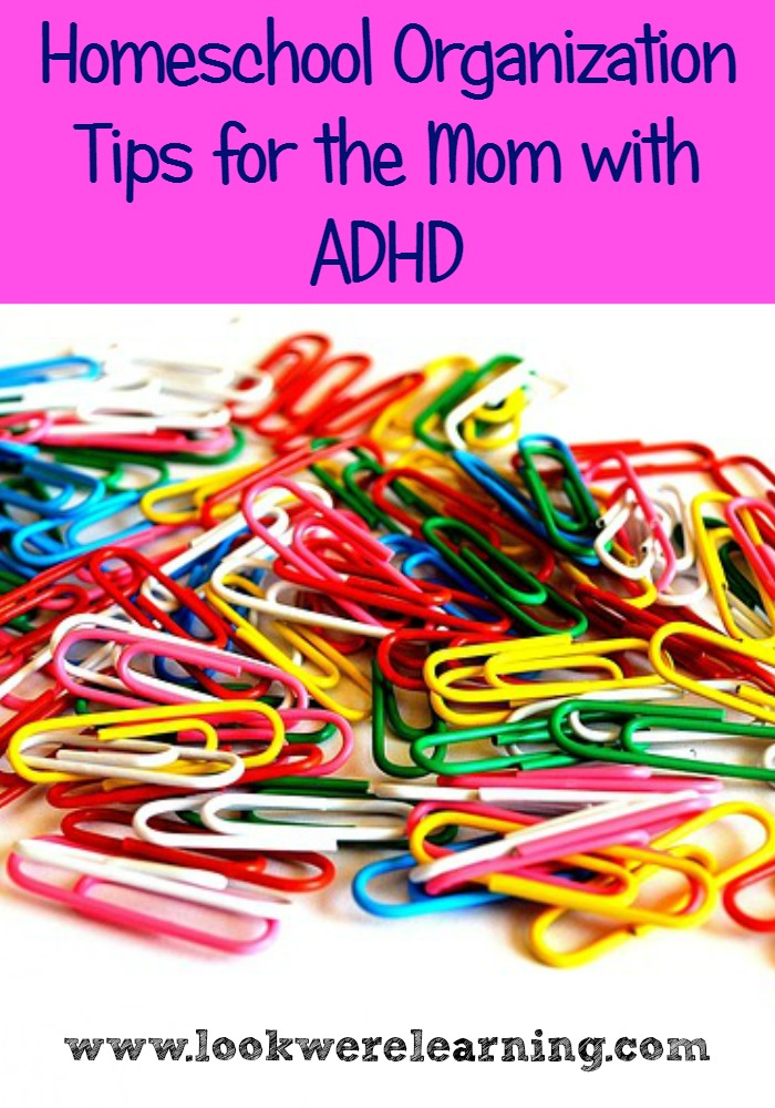 Homeschool Organization Tips for the Mom with ADHD - Look! We're Learning!