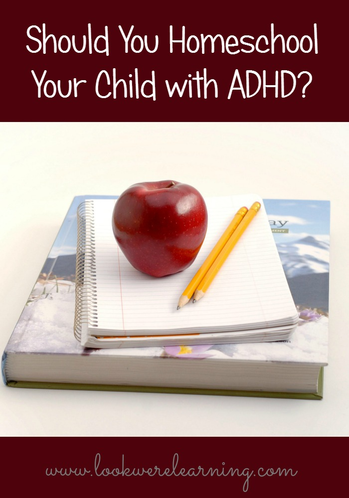 Should You Homeschool Your Child with ADHD? - Look! We're Learning!