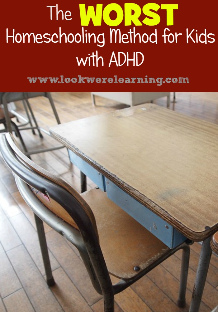 The Worst Homeschooling Method for ADHD Kids - Look! We're Learning!