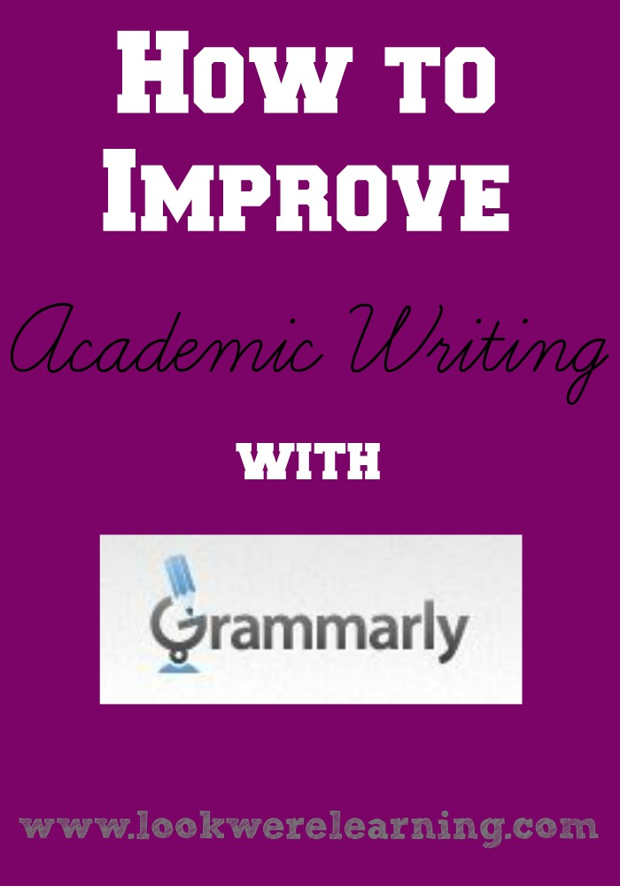 How to Improve Academic Writing with Grammarly - Look! We're Learning!