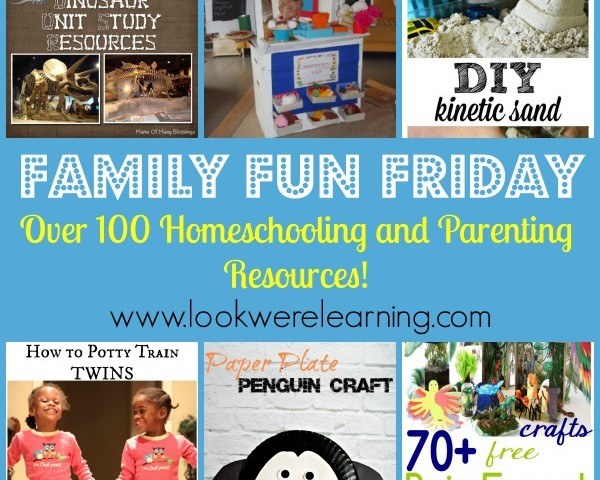 Over 100 Homeschooling and Parenting Resources with Family Fun Friday!