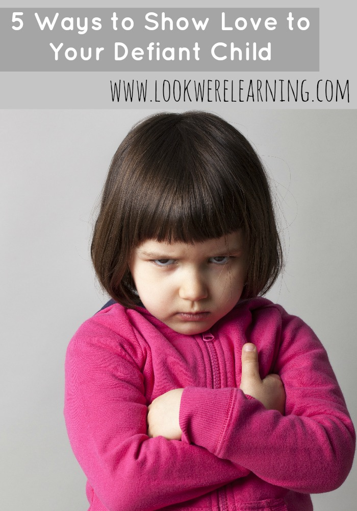 5 Ways to Show Love to Your Defiant Child - Look! We're Learning!
