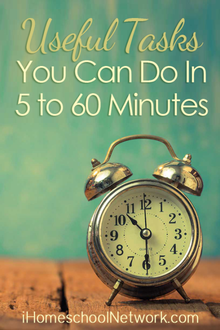 iHomeschool Network Useful Tasks You Can Do in 5 to 60 Minutes