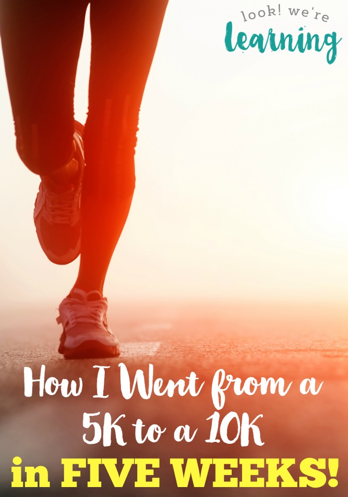 How I Went from 5K to 10K in 5 Weeks - Look! We\'re Learning!