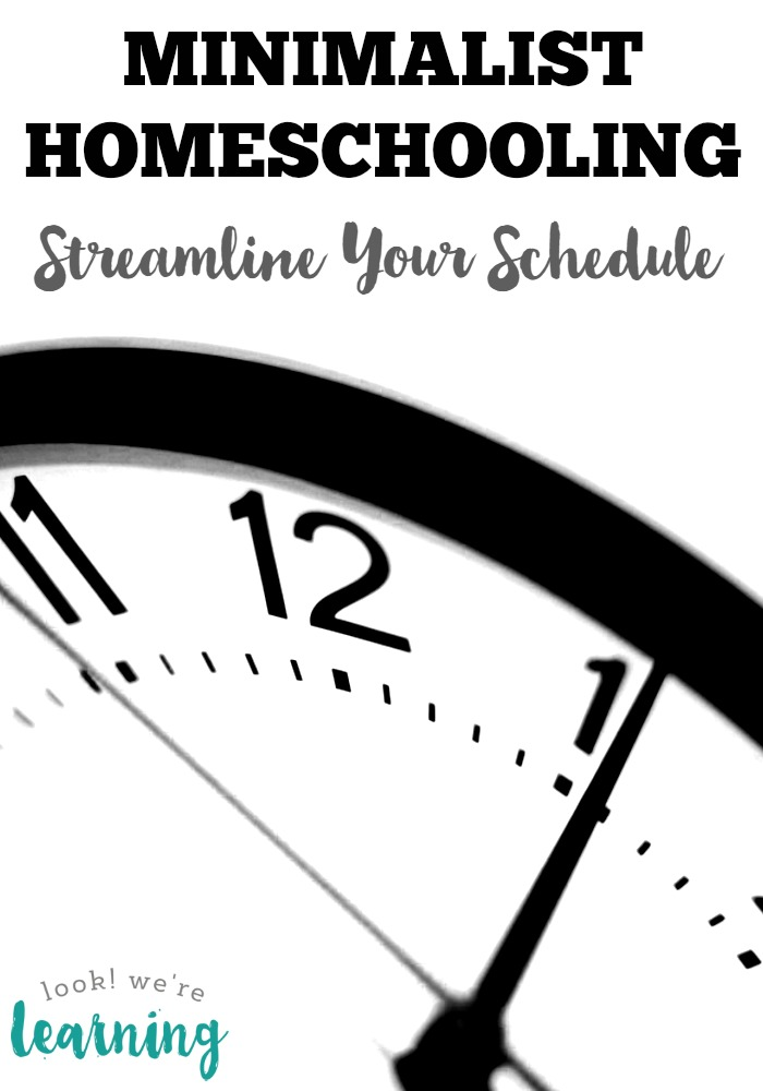 Minimalist Homeschooling - How to Streamline Your Homeschool Schedule