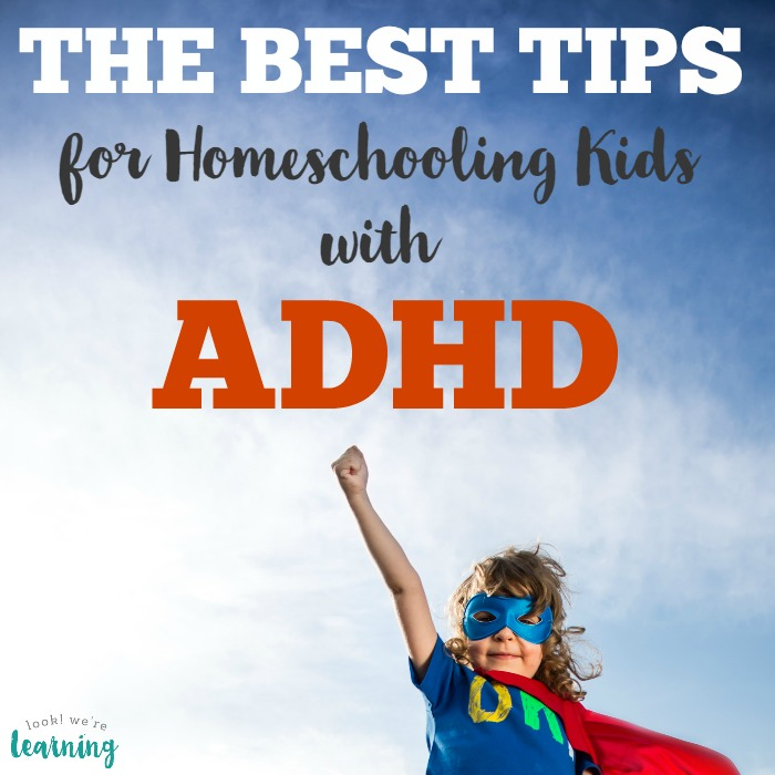 The Best ADHD Homeschooling Tips - Look! We're Learning!