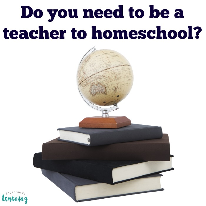 Do you need to be a teacher to homeschool?