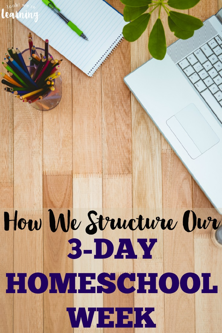 We structure our homeschool week in just three days. See how we're doing it!
