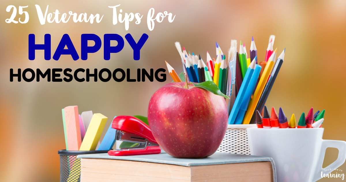 25 Veteran Tips for Happy Homeschooling