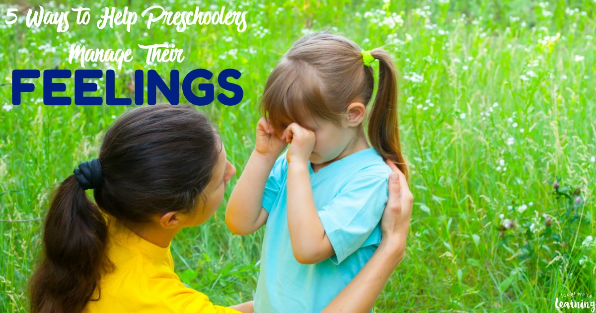 5 Ways to Help Preschoolers Manage Their Emotions