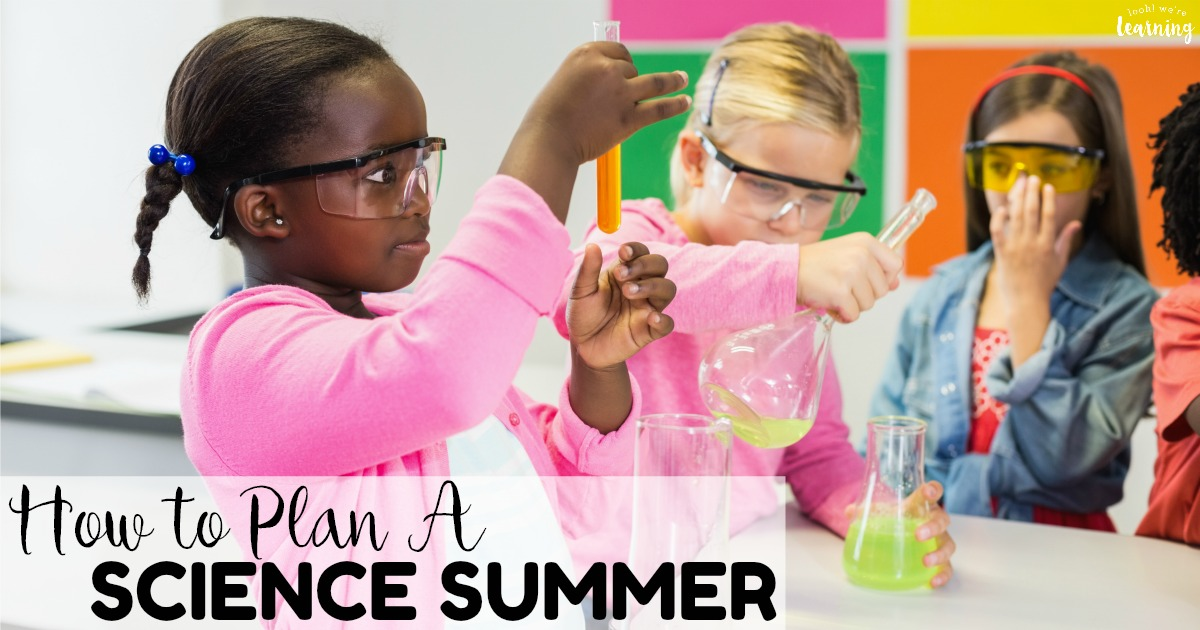 How to Plan a Science Summer With the Kids